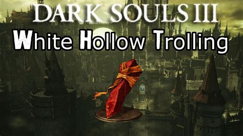Dark Souls 3 - Troll Invading as a White Hollow - YouTube